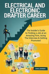Electrical and Electronic Drafter Career (Special Edition): The Insider's Guide to Finding a Job at an Amazing Firm, Acing the Interview & Getting Pro