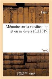 Memoire Sur La Versification Et Essais Divers. Tome 2