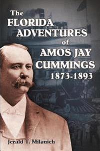 The Florida Adventures of Amos Jay Cummings 1873-1893