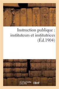 Instruction Publique: Instituteurs Et Institutrices 2e Ed