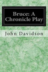 Bruce: A Chronicle Play