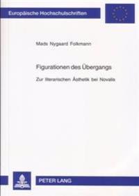 Figurationen Des Uebergangs: Zur Literarischen Aesthetik Bei Novalis