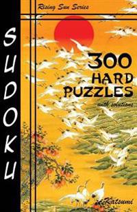 300 Hard Sudoku Puzzles with Solutions: Rising Sun Series Book