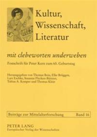 «mit Clebeworten Underweben»: Festschrift Fuer Peter Kern Zum 65. Geburtstag