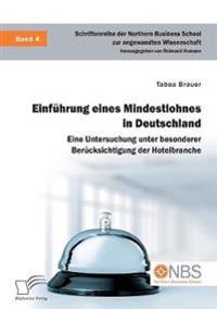 Einfuhrung Eines Mindestlohnes in Deutschland. Eine Untersuchung Unter Besonderer Berucksichtigung Der Hotelbranche