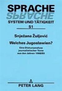 Welches Jugoslawien?: Eine Diskursanalyse Journalistischer Texte Aus Den Jahren 1988/89