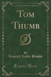 Tom Thumb (Classic Reprint)