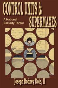 Control Units & Supermaxes: A National Security Threat