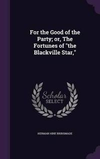 For the Good of the Party; Or, the Fortunes of the Blackville Star,