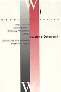 Russland - Oesterreich- Literarische Und Kulturelle Wechselwirkungen: Literarische Und Kulturelle Wechselwirkungen