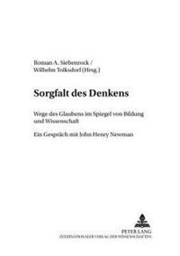 Sorgfalt Des Denkens: Wege Des Glaubens Im Spiegel Von Bildung Und Wissenschaft- Ein Gespraech Mit John Henry Newman