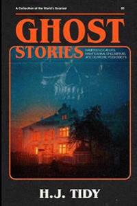 Ghost Stories: The Most Horrifying Real Ghost Stories from Around the World Including Disturbing- Ghost, Hauntings & Paranormal Stori