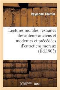 Lectures Morales: Extraites Des Auteurs Anciens Et Modernes Et Precedees D'Entretiens Moraux