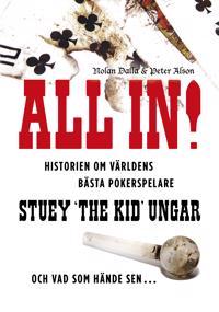 """All in! : historien om världens bästa pokerspelare Stuey """"The Kid"""" Ungar : och vad som hände sen..."""