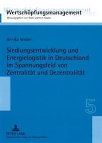 Siedlungsentwicklung Und Energielogistik in Deutschland Im Spannungsfeld Von Zentralitaet Und Dezentralitaet