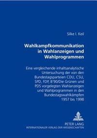 Wahlkampfkommunikation in Wahlanzeigen Und Wahlprogrammen: Eine Vergleichende Inhaltsanalytische Untersuchung Der Von Den Bundestagsparteien Cdu, CSU,
