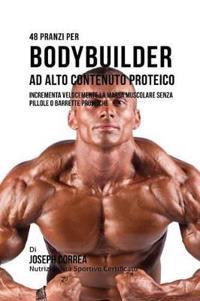 48 Pranzi Per Bodybuilder Ad Alto Contenuto Proteico