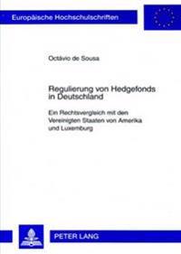 Regulierung Von Hedgefonds in Deutschland: Ein Rechtsvergleich Mit Den Vereinigten Staaten Von Amerika Und Luxemburg
