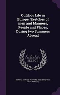 Outdoor Life in Europe, Sketches of Men and Manners, People and Places, During Two Summers Abroad