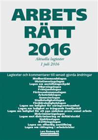Arbetsrätt 2016 - Aktuella lagtexter 1 juli 2016
