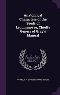 Anatomical Characters of the Seeds of Leguminosae, Chiefly Genera of Gray's Manual