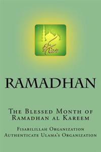 Ramadhan - The Blessed Month of Ramadhan Al Kareem: A Complete Guide for Ramadhan Al Kareem