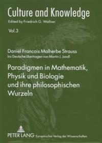 Paradigmen in Mathematik, Physik Und Biologie Und Ihre Philosophischen Wurzeln: Ins Deutsche Uebertragen Von Martin J. Jandl