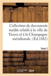 Collection de Documents In dits Relatifs   La Ville de Troyes Et   La Champagne M ridionale. Tome 2