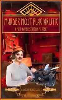 Murder Most Plagiaristic: A Mrs. Xavier Stayton Mystery
