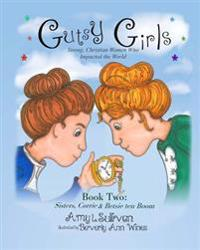 Gutsy Girls: Strong Christian Women Who Impacted the World: Book Two: Sisters, Corrie & Betsie Ten Boom