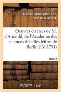 Oeuvres Diverses de M. D'Arnauld, de L'Academie Des Sciences & Belles-Lettres de Berlin T02