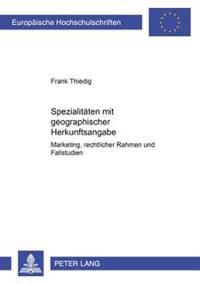 Spezialitaeten Mit Geographischer Herkunftsangabe: Marketing, Rechtlicher Rahmen Und Fallstudien