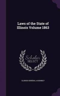 Laws of the State of Illinois Volume 1863