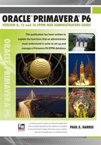 Oracle Primavera P6 Version 8, 15 and 16 Eppm Web Administrators Guide