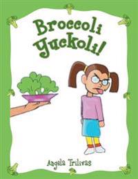 Broccoli Yuckoli!