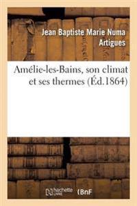 Amelie-Les-Bains, Son Climat Et Ses Thermes