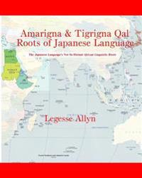 Amarigna & Tigrigna Qal Roots of Japanese Language: The Not So Distant African Roots of the Japanese Language