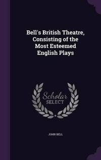 Bell's British Theatre, Consisting of the Most Esteemed English Plays