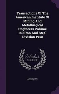 Transactions of the American Institute of Mining and Metallurgical Engineers Volume 140 Iron and Steel Division 1940