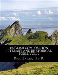 English Composition - Literary and Rhetorical Form, Vol. 7