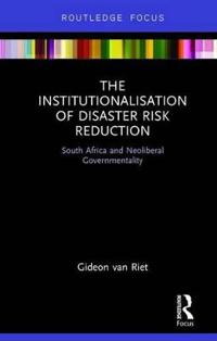 The Institutionalisation of Disaster Risk Reduction: South Africa and Neoliberal Governmentality