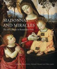 Madonnas and Miracles: The Holy Home in Renaissance Italy