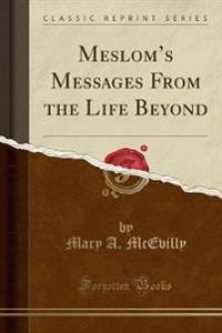Meslom's Messages from the Life Beyond (Classic Reprint)