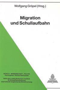 Migration Und Schullaufbahn: Wissenschaftstheoretischer Und Praxisorientierter Diskurs Inklusive Internationalem Ausblick Zu (Schul-)Karrieren Von