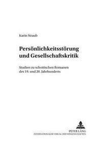 Persoenlichkeitsstoerung Und Gesellschaftskritik: Studien Zu Schottischen Romanen Des 19. Und 20. Jahrhunderts