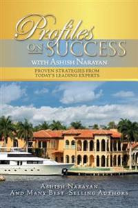 Profiles on Success with Ashish Narayan: Proven Strategies from Today's Leading Experts