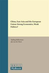 China, East Asia and the European Union: Strong Economics, Weak Politics?