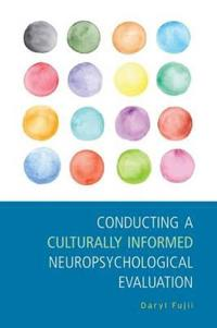 Conducting a Culturally Informed Neuropsychological Evaluation