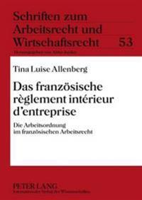 Das Franzoesische Règlement Intérieur d'Entreprise: Die Arbeitsordnung Im Franzoesischen Arbeitsrecht
