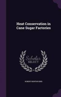 Heat Conservation in Cane Sugar Factories